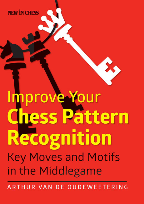Improve Your Chess Pattern Recognition (Arthur van de Oudeweetering)